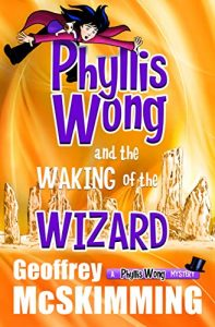 Phyllis Wong and the Waking of the Wizard by Geoffrey McSkimming