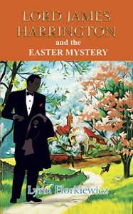 Lord James Harrington and the Easter Mystery by Lynn Florkiewicz