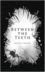 Between the Teeth by Jeff C. Carter