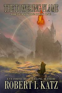 The Towering Flame by Robert I. Katz