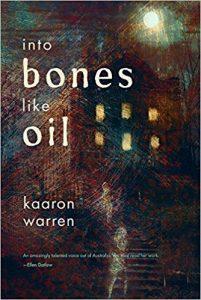 Into Bones Like Oil by Kaaron Warren