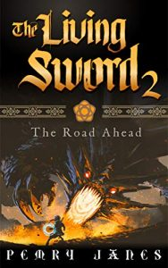 The Living Sword 2: The Road Ahead by Pemry Janes