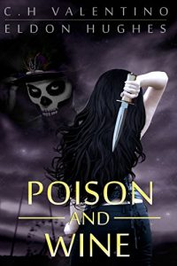 Poison and Wine by C.H. Valentino and Eldon Hughes