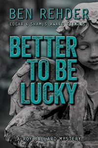 Better To Be Lucky by Ben Rehder