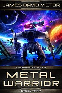 Metal Warrior: Steel Trap by James David Victor