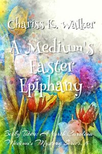 A Medium's Easter Epiphany by Chariss K. Walker