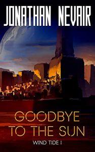 Goodbye to the Sun by Jonathan Nevair