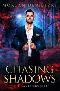 Chasing Shadows by Morgan De Guerre