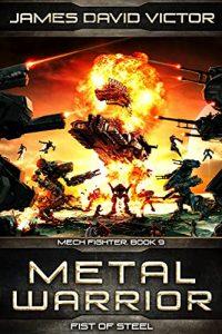 Metal Warrior: Fist of Steel by James David Victor