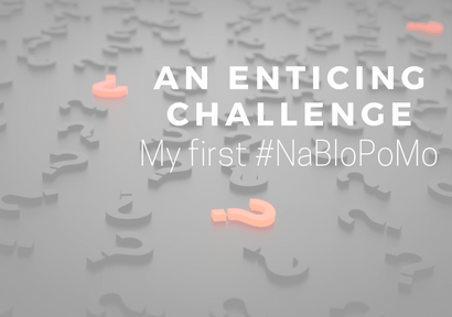 An Enticing Challenge, My First #NaBloPoMo