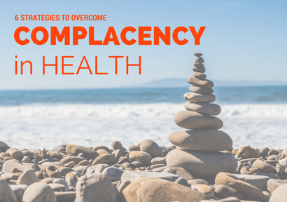 6 Strategies To Overcome Complacency in Health