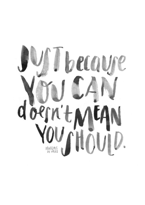 Just Because You Can, Should You?