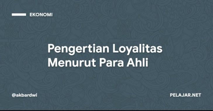 Pengertian Loyalitas Menurut Para Ahli