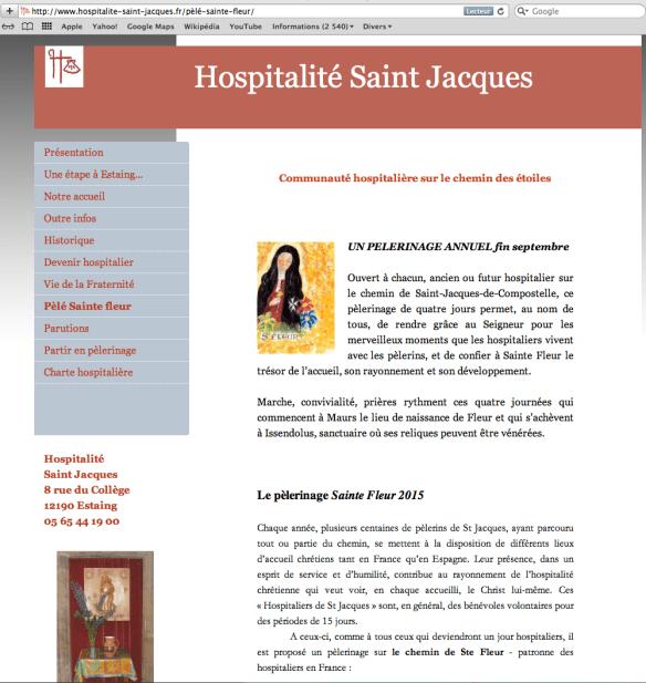 La description du pèlerinage de Sainte-Fleur par l'Hospitalité Saint Jacques est une communauté catholique de pèlerins située à Estaing. Elle est fondée en mai 1992 et reconnue par l'Eglise catholique comme Association de fidèles en Octobre 2007. Elle se consacre, à l'accueil et à l'accompagnement spirituel des pèlerins qui empruntent la voie du Puy vers Saint-Jacques-de-Compostelle .