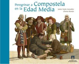 """Couverture du livre """"Peregrinar a Compostela en la Edad Media"""", de l'historien Jaime Nuño et de l'illustrateur Chema Román"""