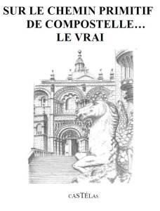 Sur le chemin primitif de Compostelle, le vrai...de Yves Oustric