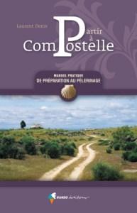 Partir à Compostelle, Manuel pratique de préparation au pèlerinage