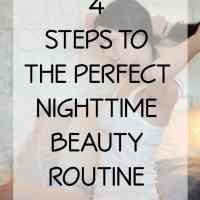 4 Steps to the Perfect Nighttime Beauty Routine