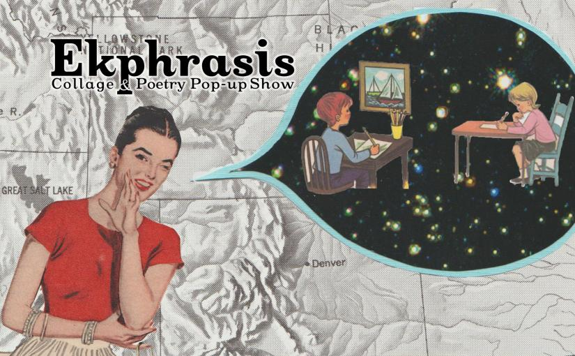 Ekphrasis: A Poetry & Collage Pop-up Show