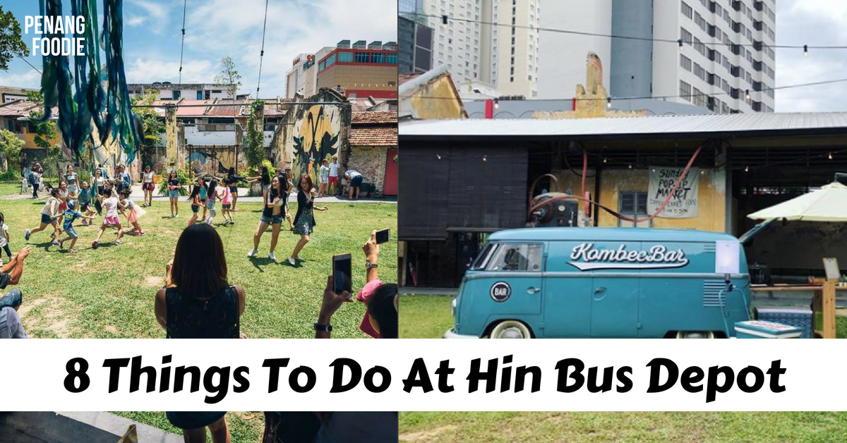 8 things to do at Hin Bus Depot Penang