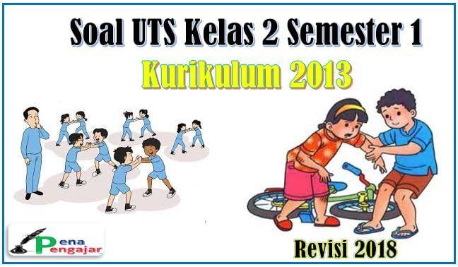 soal uts/pts kelas 2 semesster 1 revisi 2018 terbaru