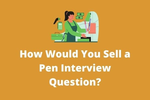 How Would You Sell a Pen Interview Question