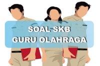 Contoh Soal SKB Guru Olahraga 2018 dan Jawabannya