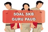 Contoh Soal SKB Guru PAUD 2018 dan Jawabannya