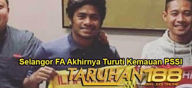 Selangor FA Akhirnya Turuti Kemauan PSSI