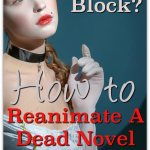Writer's Block? 3 Writing Tips To Reanimate A Dead Novel