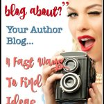 Your Author Blog: 4 Fast Ways To Find Ideas
