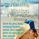 Giving Up On Writing Fiction: 5 Tips To Keep Writing