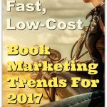 5 Easy, Fast, Low-Cost Book Marketing Trends For 2017