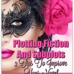 Plotting Fiction And Subplots: 3 Tips To Improve Your Novel