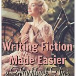 Writing Fiction Made Easier: 2 Tips For Using Flashbacks