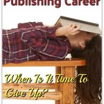 Your Indie Publishing Career: When Is It Time To Give Up?