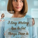 3 Easy Writing Tips To Get Things Done In 2018