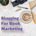 Blogging For Book Marketing: 5 Quick Tips For Authors