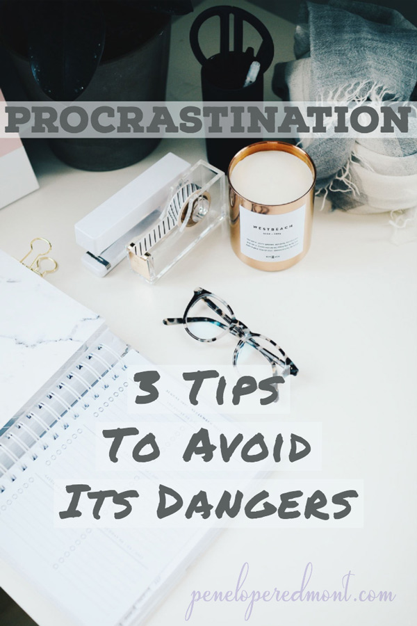 Procrastination: 3 Tips To Avoid Its Dangers