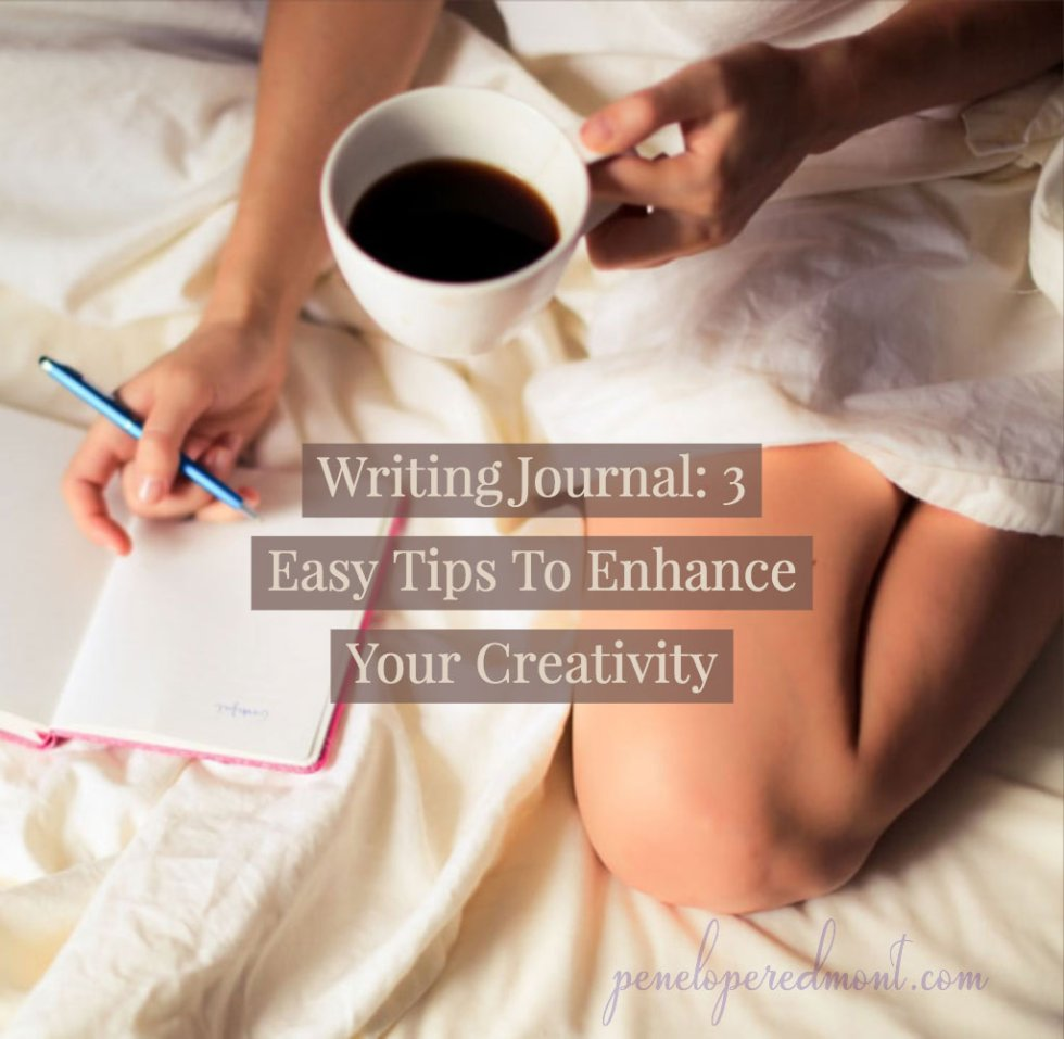 Writing Journal: 3 Easy Tips To Enhance Your Creativity