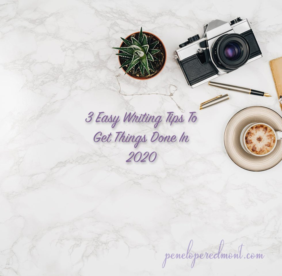 3 Easy Writing Tips To Get Things Done In 2020