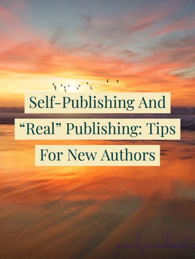 "Self-Publishing And ""Real"" Publishing: Tips For New Authors"