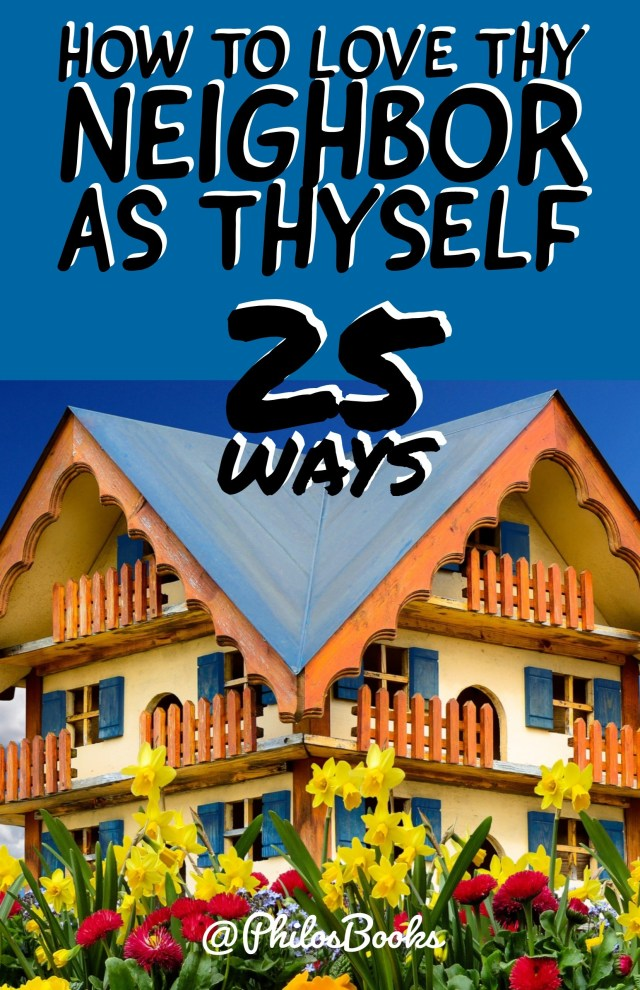 How to Love Thy Neighbor as Thyself 25 Ways