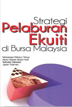 Strategi Pelaburan Ekuiti di Bursa Malaysia - Mohamed Hisham Yahya, Abdul Razak Abdul Hadi, Sahidah Zakariah & Jaafar Pyeman