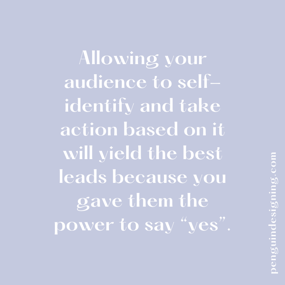 Allowing your audience to self-identify yields the best leads.