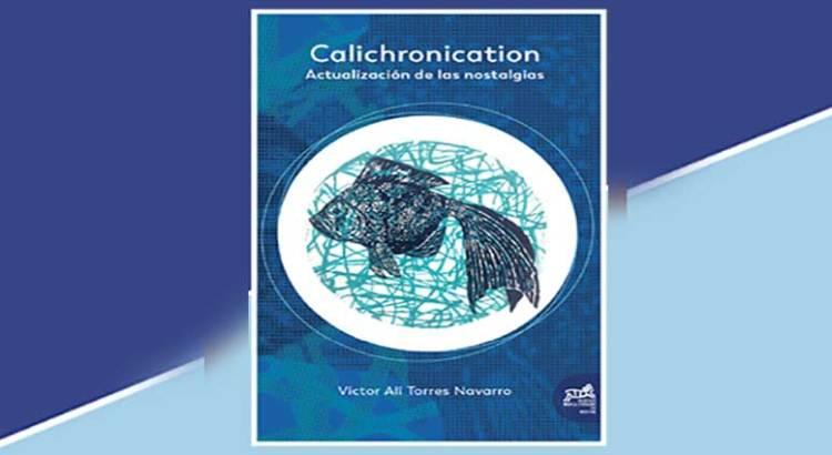 «Calichronication. Actualización de las nostalgias»