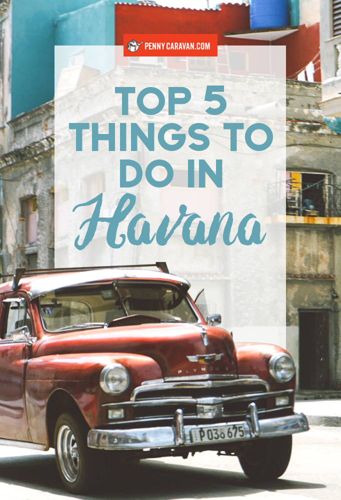 Top 5 Things To Do In Havana | Penny Caravan