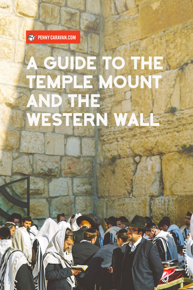 A Guide to the Temple Mount and the Western Wall | Penny Caravan