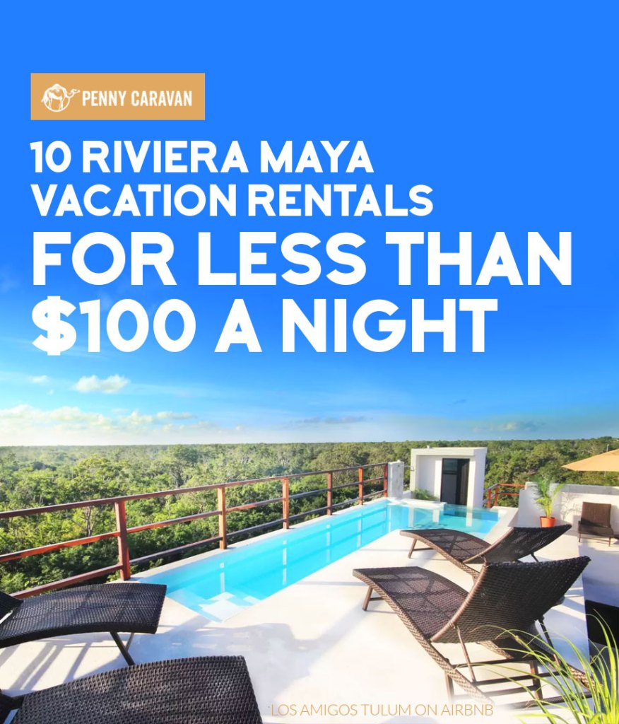 10 Riviera Maya Vacation Rentals for Less Than $100 a Night | Penny Caravan