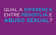 Entenda a diferença entre pedofilia e abuso sexual